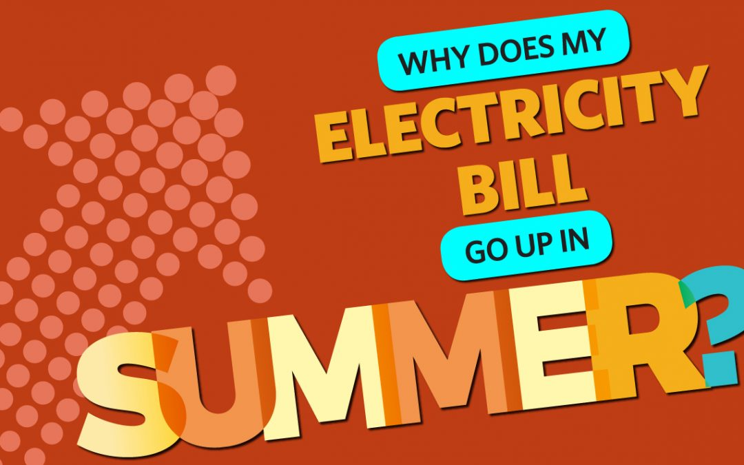 Why Does My Electricity Bill Go Up in Summer?
