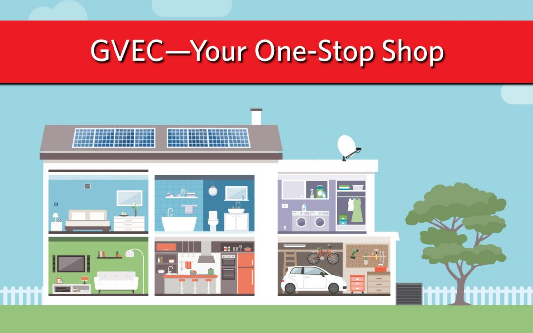 Why Go Anywhere Else? GVEC is Your Local One-Stop Shop